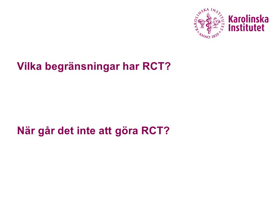 Vilka begränsningar har RCT När går det inte att göra RCT