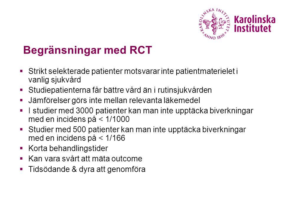 Begränsningar med RCT Strikt selekterade patienter motsvarar inte patientmaterielet i vanlig sjukvård.