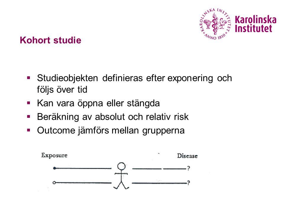 Kohort studie Studieobjekten definieras efter exponering och följs över tid. Kan vara öppna eller stängda.