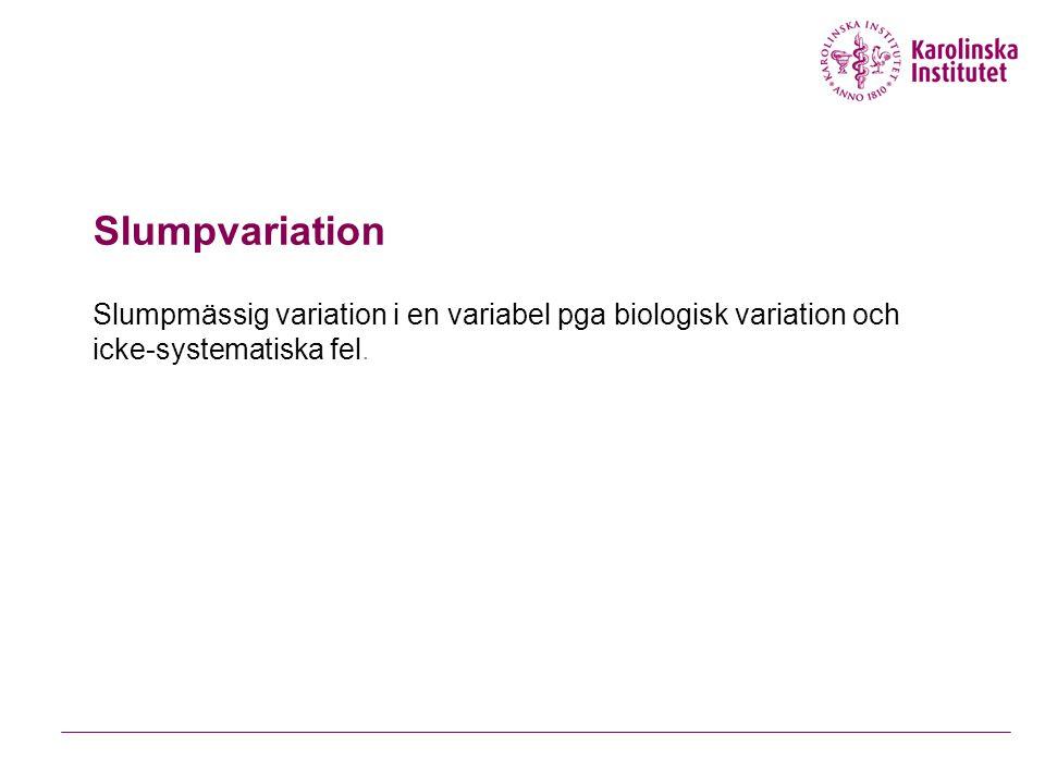 Slumpvariation Slumpmässig variation i en variabel pga biologisk variation och icke-systematiska fel.