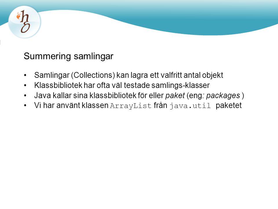 Summering samlingar Samlingar (Collections) kan lagra ett valfritt antal objekt. Klassbibliotek har ofta väl testade samlings-klasser.