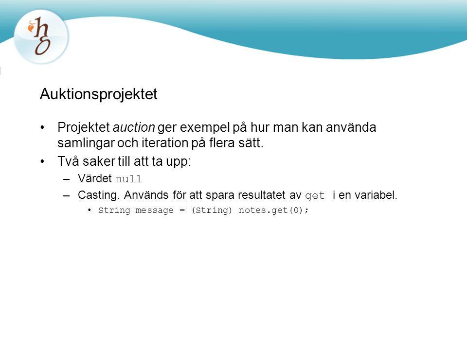 Auktionsprojektet Projektet auction ger exempel på hur man kan använda samlingar och iteration på flera sätt.