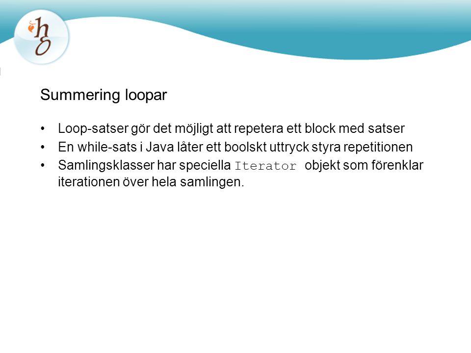Summering loopar Loop-satser gör det möjligt att repetera ett block med satser. En while-sats i Java låter ett boolskt uttryck styra repetitionen.