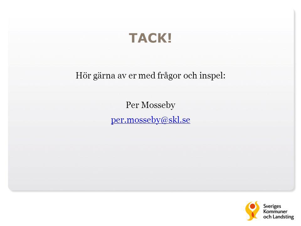 Hör gärna av er med frågor och inspel: Per Mosseby per.mosseby@skl.se