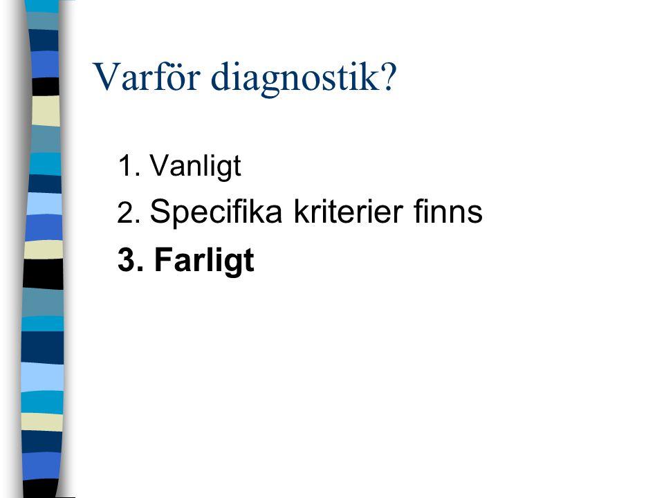 Varför diagnostik 1. Vanligt 2. Specifika kriterier finns 3. Farligt