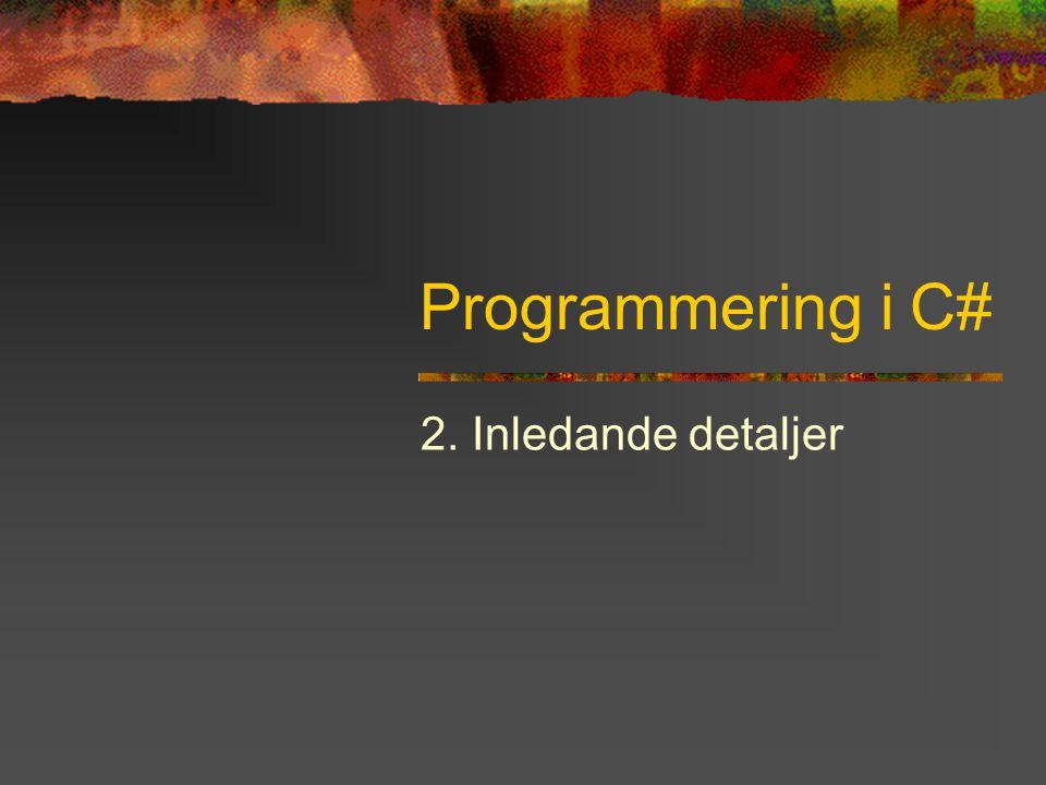 Programmering i C# 2. Inledande detaljer