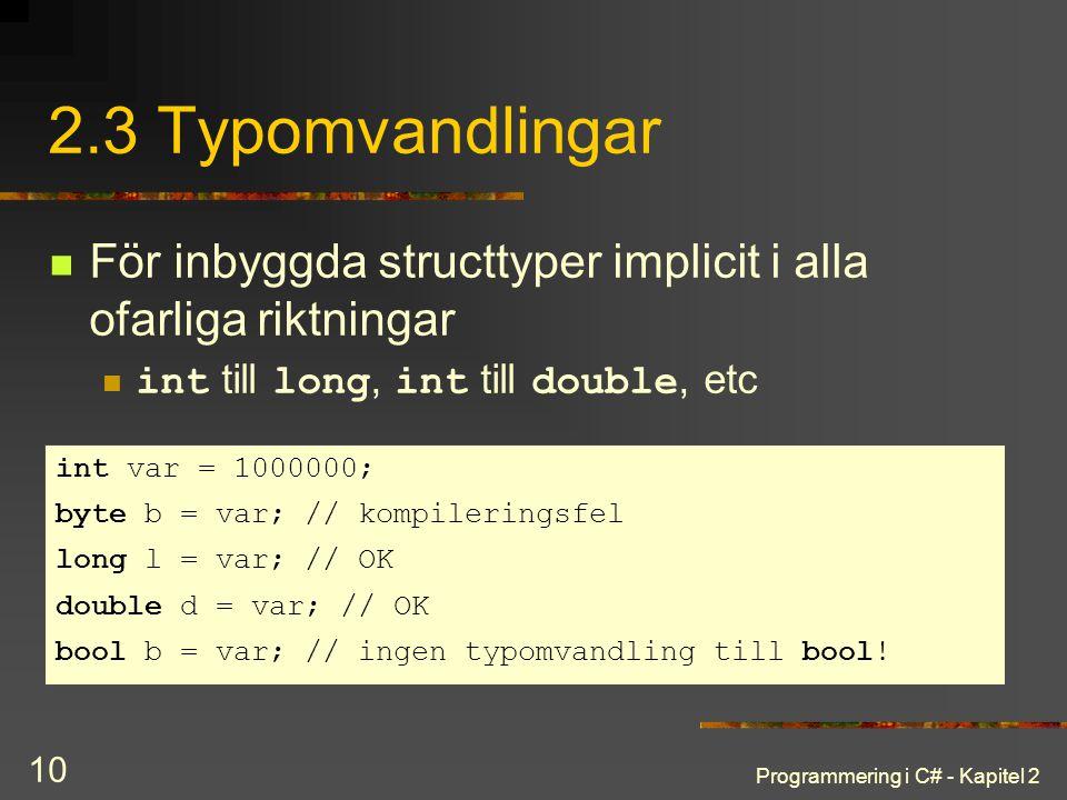 2.3 Typomvandlingar För inbyggda structtyper implicit i alla ofarliga riktningar. int till long, int till double, etc.