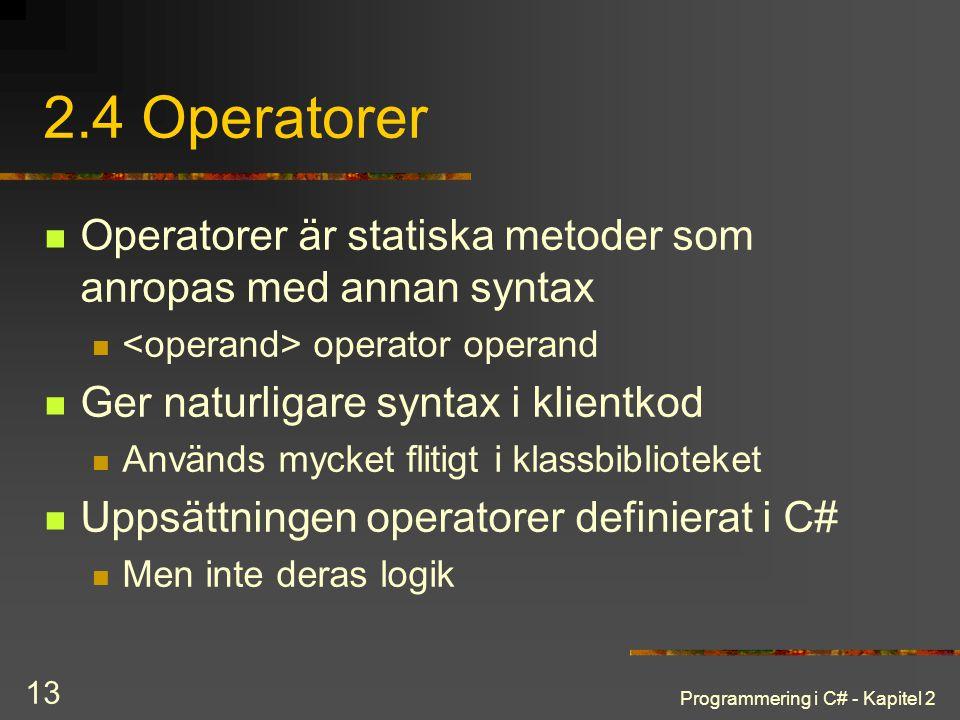 2.4 Operatorer Operatorer är statiska metoder som anropas med annan syntax. <operand> operator operand.
