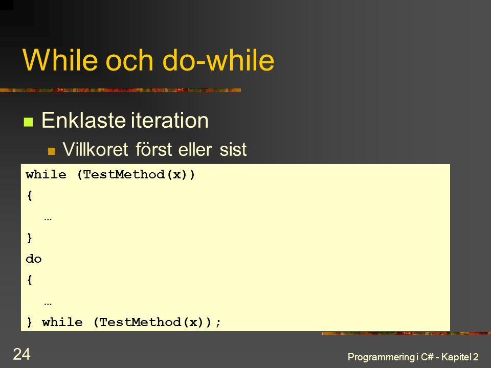 While och do-while Enklaste iteration Villkoret först eller sist