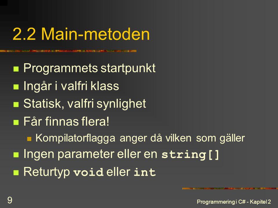 2.2 Main-metoden Programmets startpunkt Ingår i valfri klass