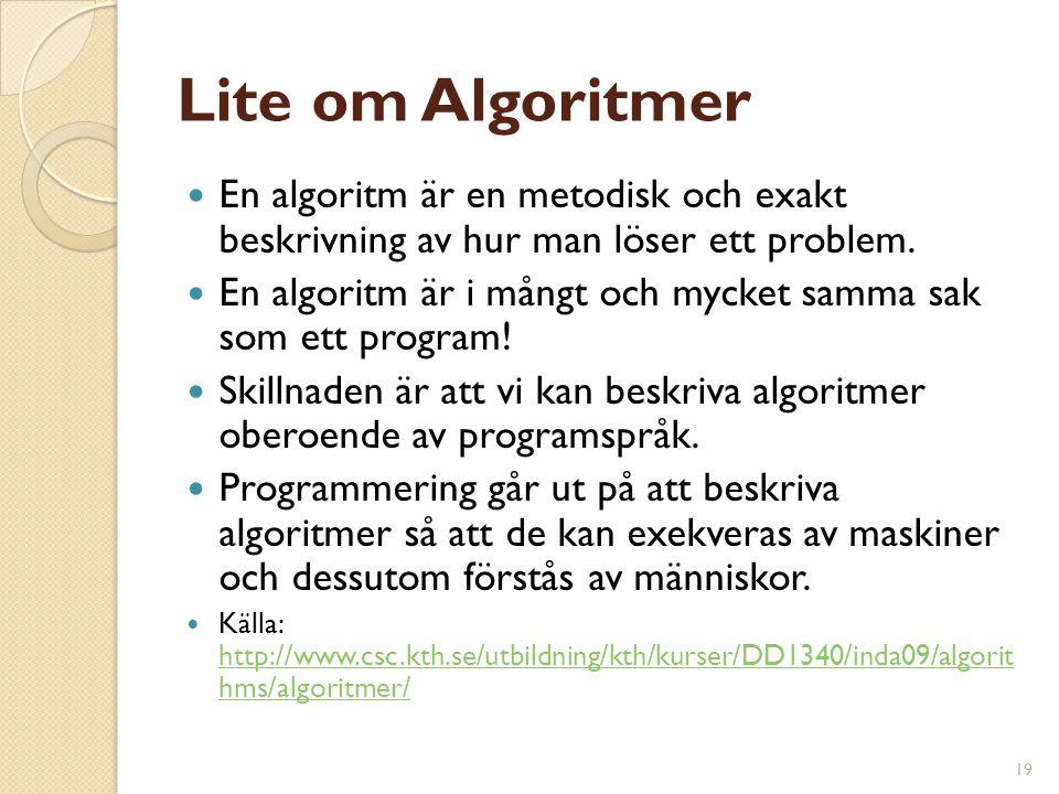 Lite om Algoritmer En algoritm är en metodisk och exakt beskrivning av hur man löser ett problem.