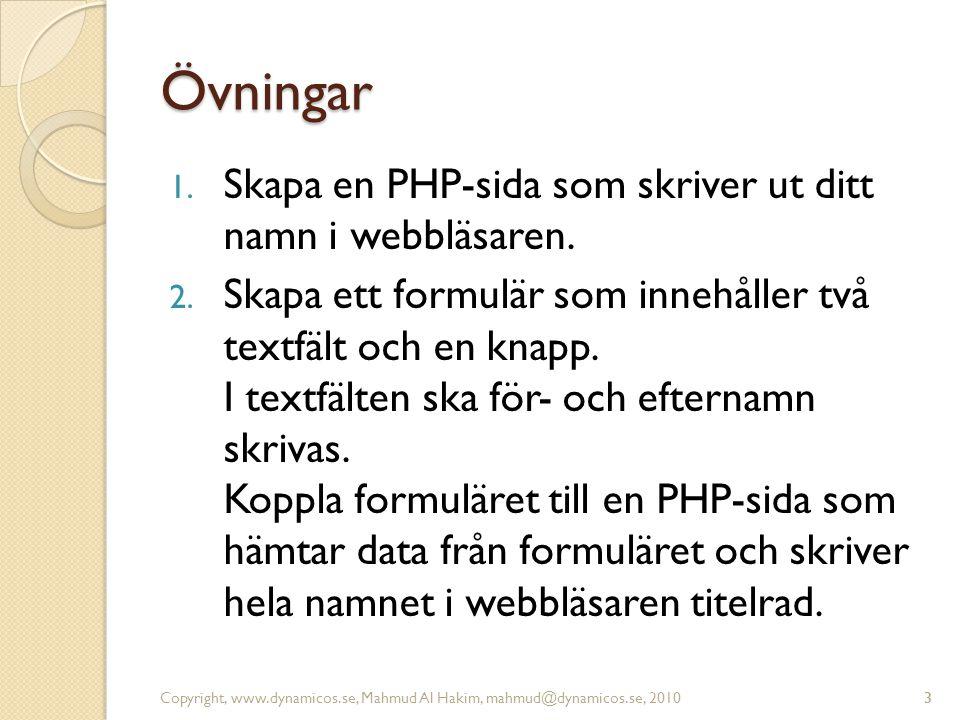 Övningar Skapa en PHP-sida som skriver ut ditt namn i webbläsaren.