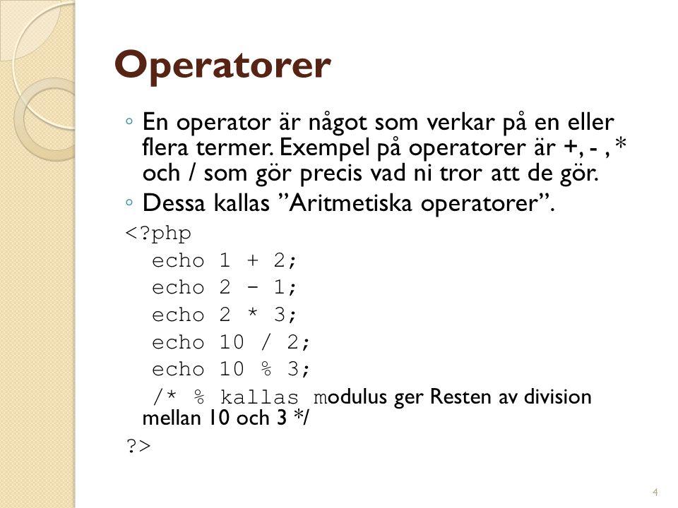 Operatorer En operator är något som verkar på en eller flera termer. Exempel på operatorer är +, - , * och / som gör precis vad ni tror att de gör.