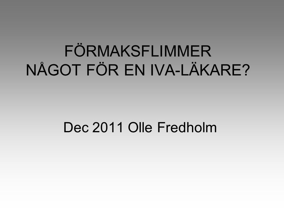 FÖRMAKSFLIMMER NÅGOT FÖR EN IVA-LÄKARE Dec 2011 Olle Fredholm