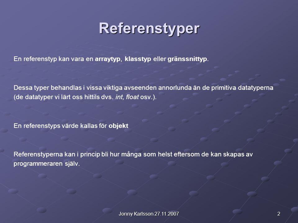 Referenstyper En referenstyp kan vara en arraytyp, klasstyp eller gränssnittyp.