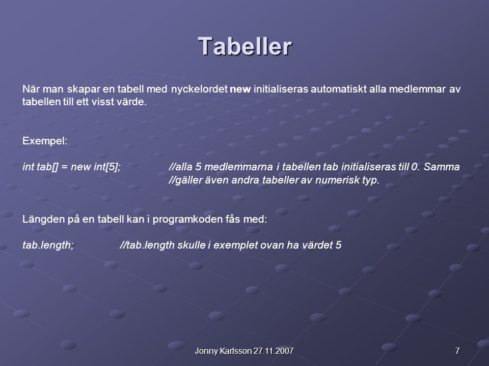Tabeller När man skapar en tabell med nyckelordet new initialiseras automatiskt alla medlemmar av tabellen till ett visst värde.