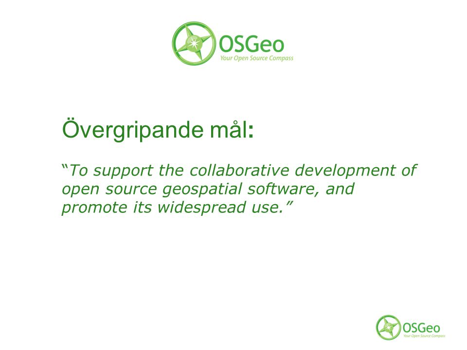 Övergripande mål: To support the collaborative development of open source geospatial software, and promote its widespread use.