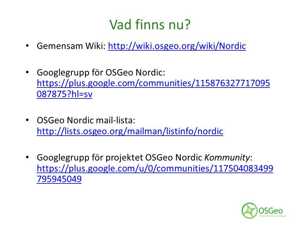 Vad finns nu Gemensam Wiki: http://wiki.osgeo.org/wiki/Nordic