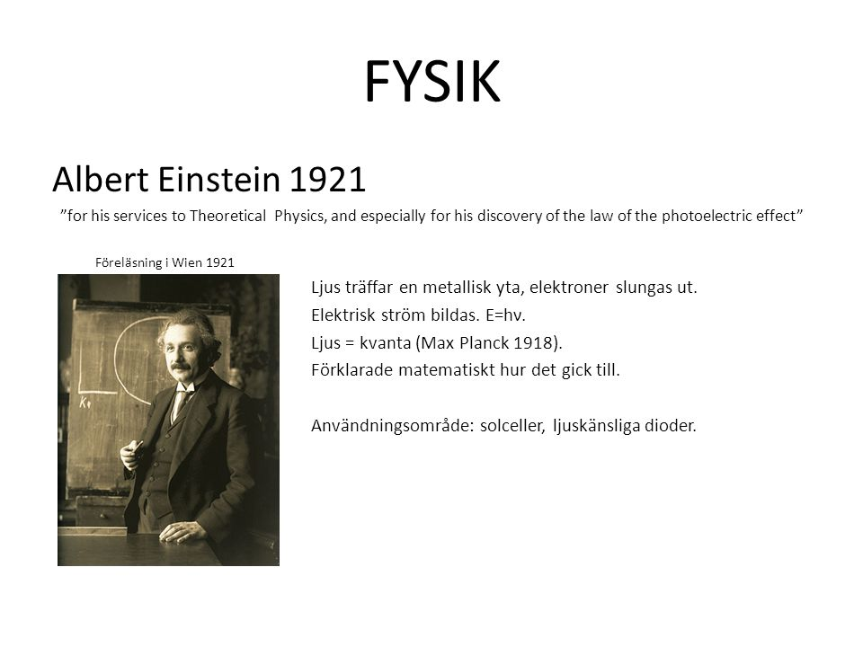 FYSIK Albert Einstein 1921. for his services to Theoretical Physics, and especially for his discovery of the law of the photoelectric effect