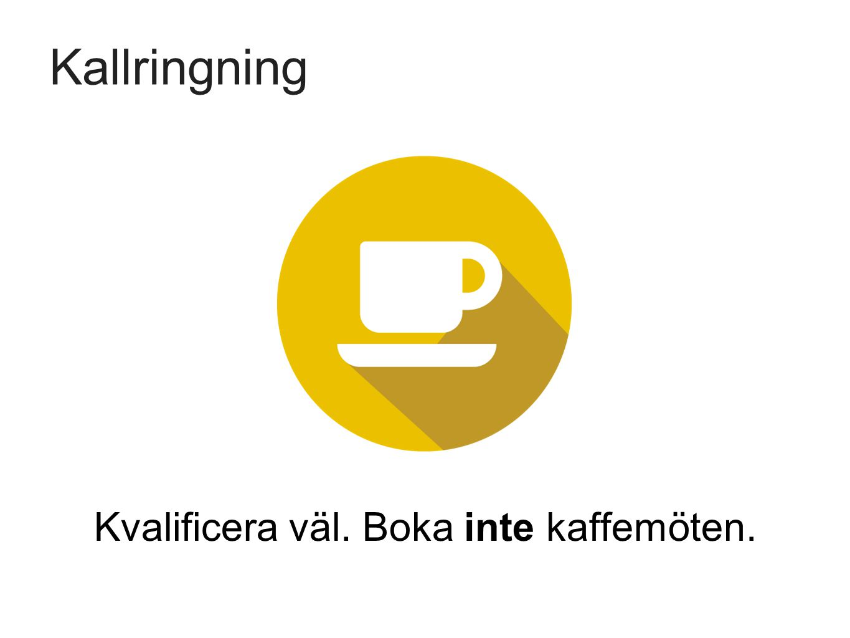 Kvalificera väl. Boka inte kaffemöten.