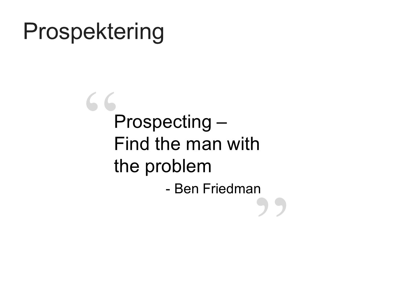 Prospektering Prospecting – Find the man with the problem