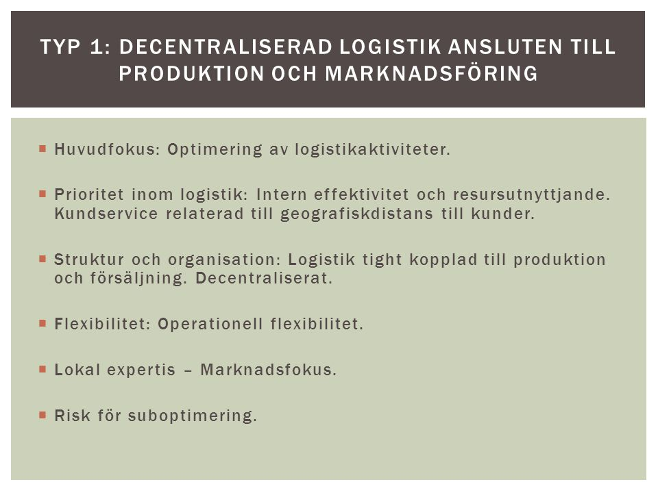 Typ 1: Decentraliserad logistik ansluten till produktion och marknadsföring