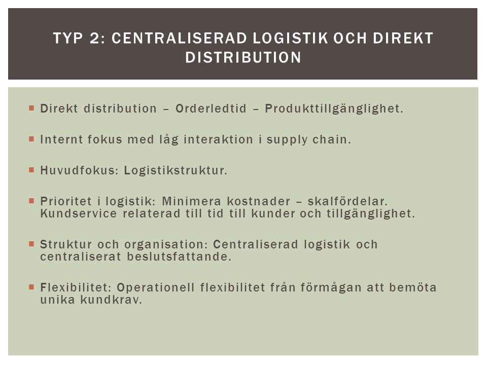 Typ 2: Centraliserad logistik och direkt distribution