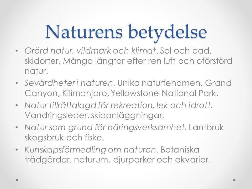 Naturens betydelse Orörd natur, vildmark och klimat. Sol och bad, skidorter, Många längtar efter ren luft och oförstörd natur.