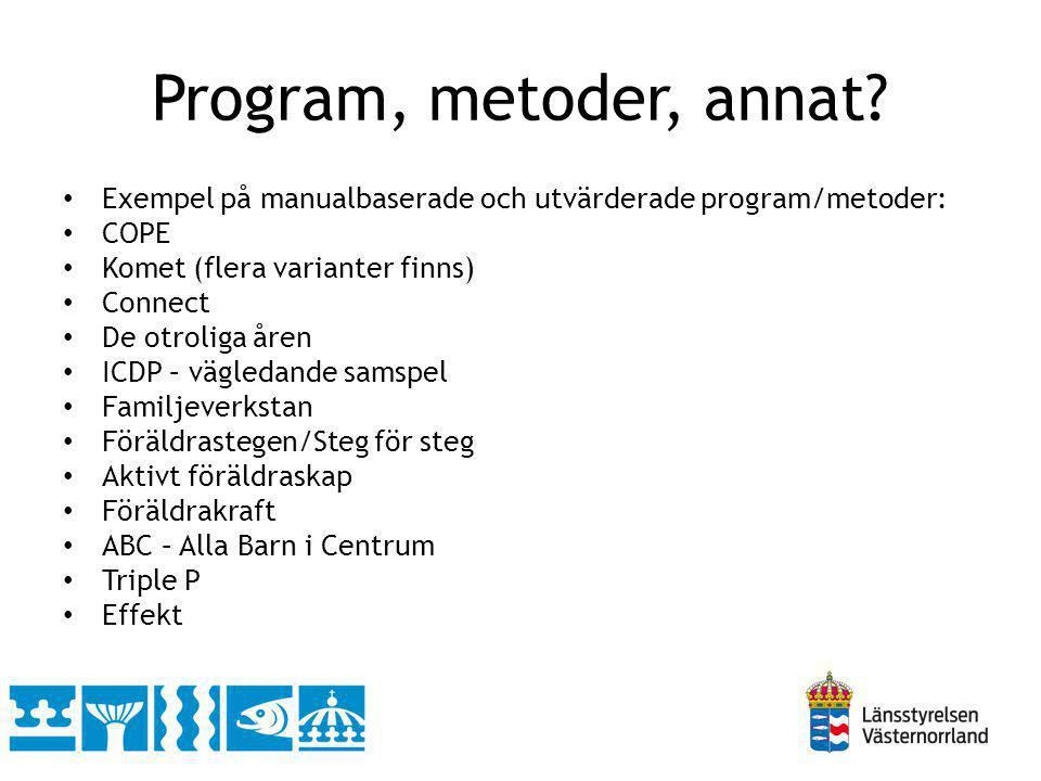 Program, metoder, annat Exempel på manualbaserade och utvärderade program/metoder: COPE. Komet (flera varianter finns)
