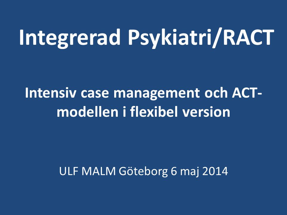 Integrerad Psykiatri/RACT Intensiv case management och ACT-modellen i flexibel version