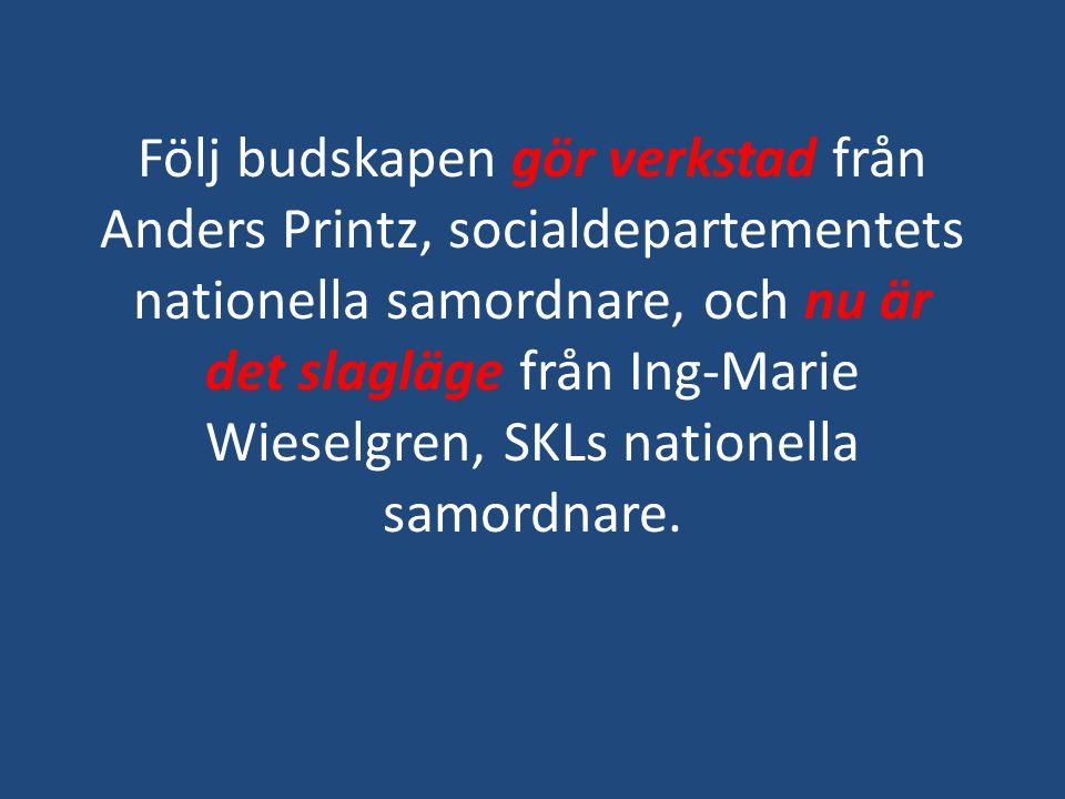 Följ budskapen gör verkstad från Anders Printz, socialdepartementets nationella samordnare, och nu är det slagläge från Ing-Marie Wieselgren, SKLs nationella samordnare.