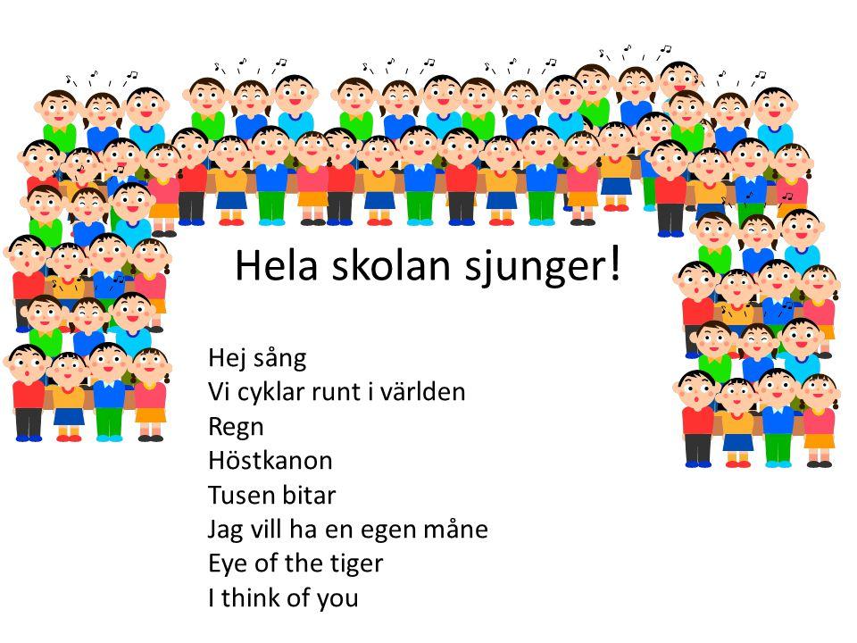 Hela skolan sjunger! Hej sång Vi cyklar runt i världen Regn Höstkanon