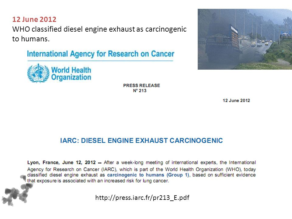 WHO classified diesel engine exhaust as carcinogenic to humans.