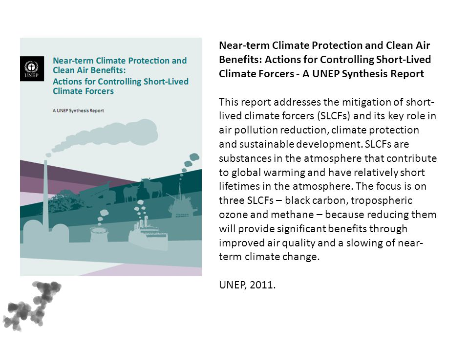 Near-term Climate Protection and Clean Air Benefits: Actions for Controlling Short-Lived Climate Forcers - A UNEP Synthesis Report