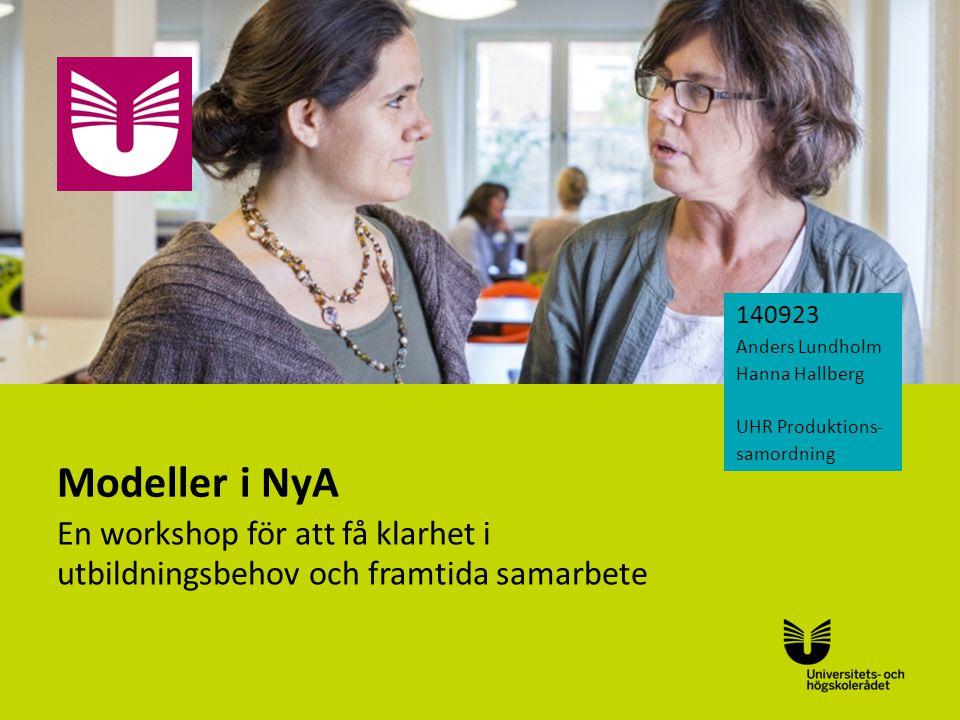 140923 Anders Lundholm. Hanna Hallberg. UHR Produktions-samordning. Modeller i NyA. Välkomna! Bakgrund.