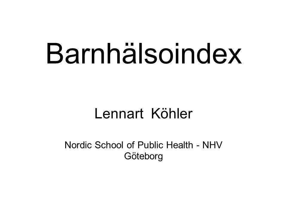 Barnhälsoindex Lennart Köhler Nordic School of Public Health - NHV Göteborg