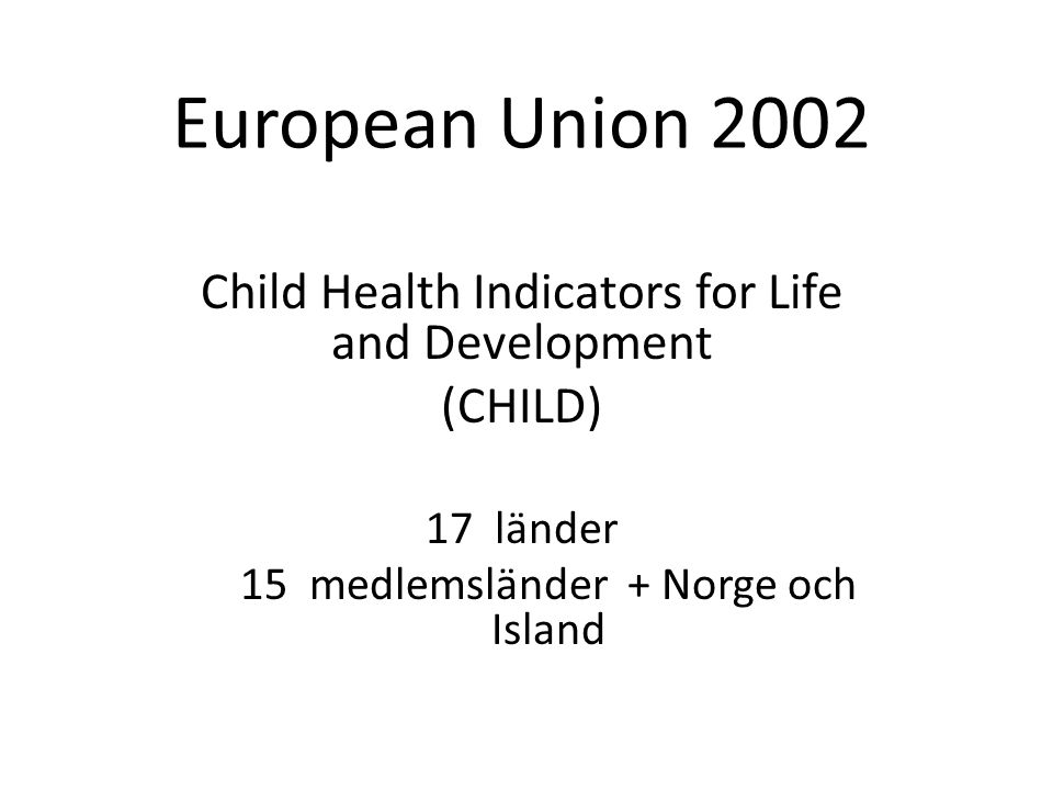 European Union 2002 Child Health Indicators for Life and Development