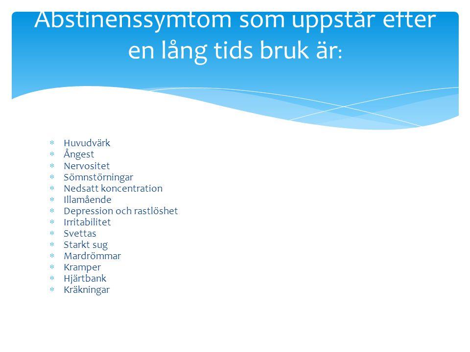 Abstinenssymtom som uppstår efter en lång tids bruk är: