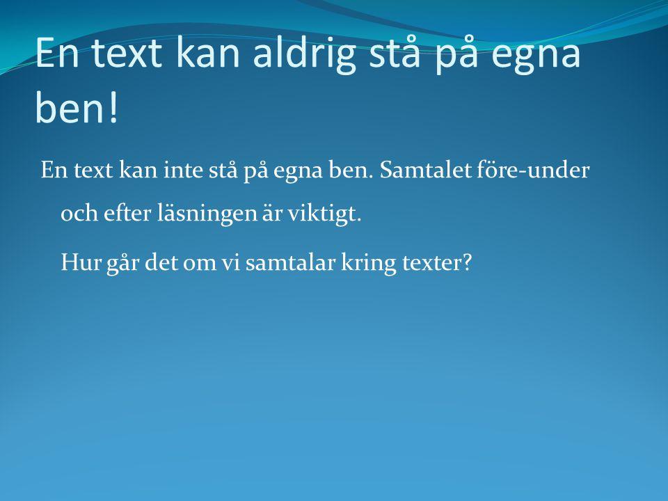 En text kan aldrig stå på egna ben!