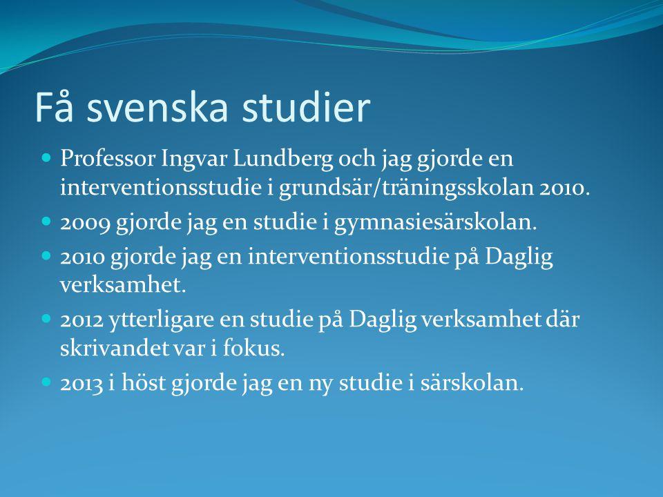 Få svenska studier Professor Ingvar Lundberg och jag gjorde en interventionsstudie i grundsär/träningsskolan 2010.