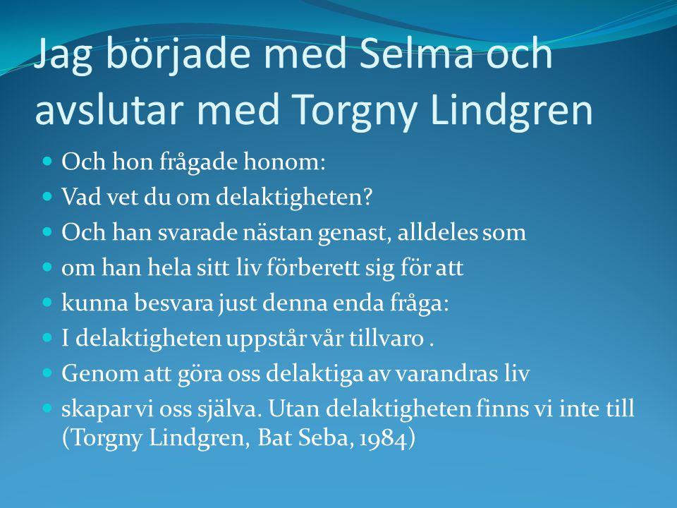 Jag började med Selma och avslutar med Torgny Lindgren