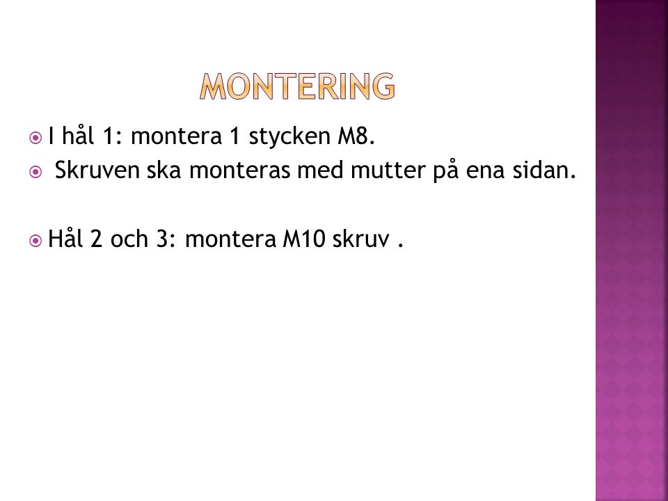 Montering I hål 1: montera 1 stycken M8.