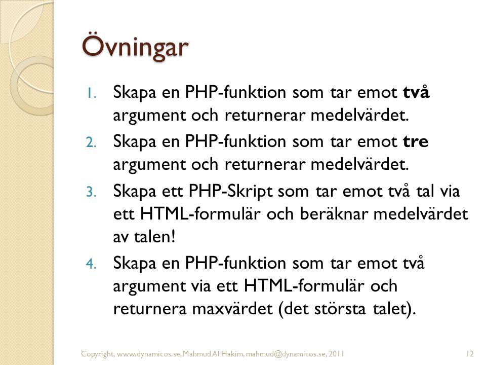 Övningar Skapa en PHP-funktion som tar emot två argument och returnerar medelvärdet.