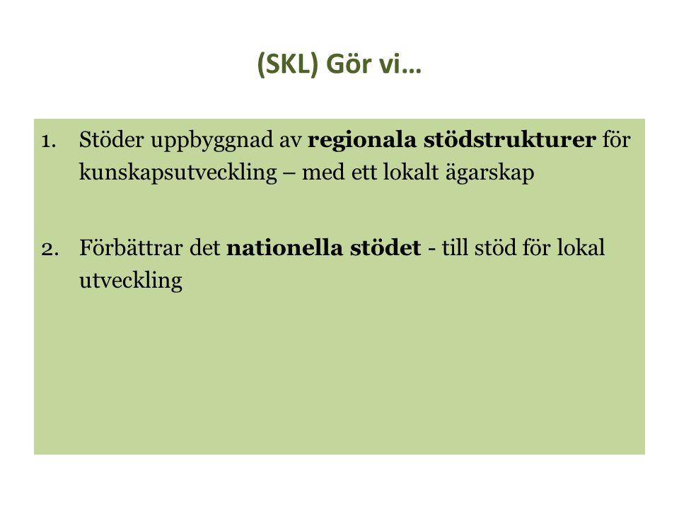 (SKL) Gör vi… Stöder uppbyggnad av regionala stödstrukturer för kunskapsutveckling – med ett lokalt ägarskap.