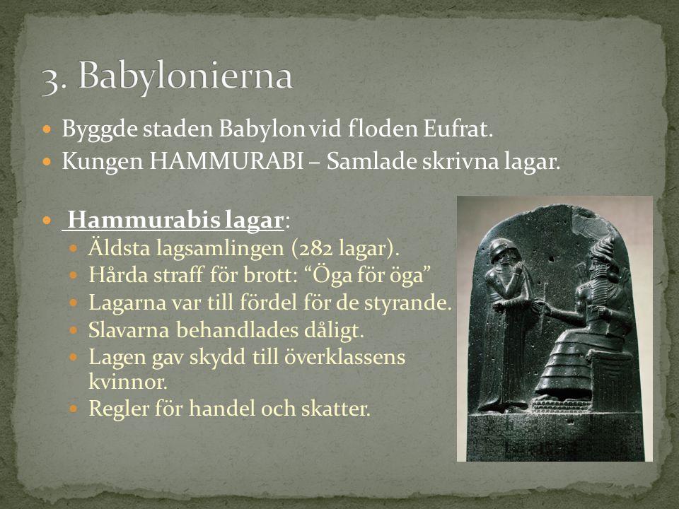3. Babylonierna Byggde staden Babylon vid floden Eufrat.