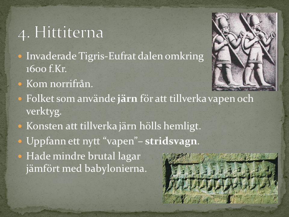 4. Hittiterna Invaderade Tigris-Eufrat dalen omkring 1600 f.Kr.