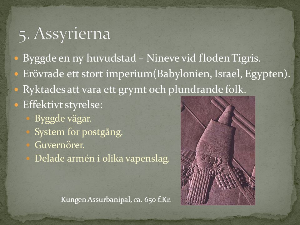 5. Assyrierna Byggde en ny huvudstad – Nineve vid floden Tigris.
