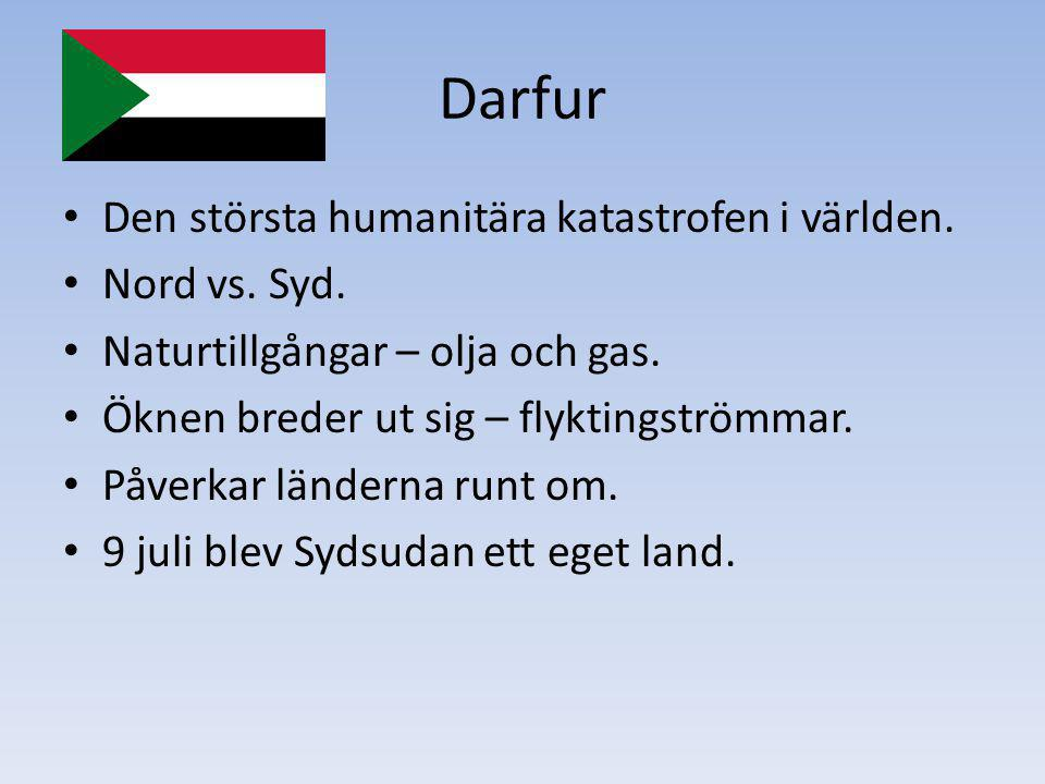 Darfur Den största humanitära katastrofen i världen. Nord vs. Syd.