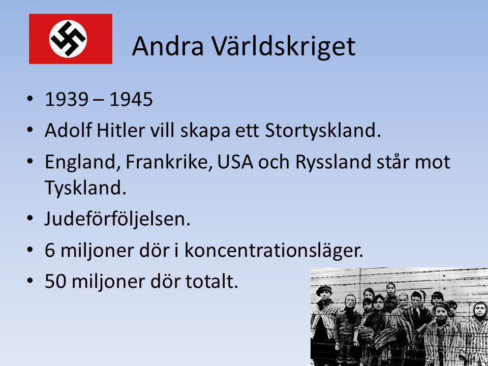 Andra Världskriget 1939 – 1945. Adolf Hitler vill skapa ett Stortyskland. England, Frankrike, USA och Ryssland står mot Tyskland.