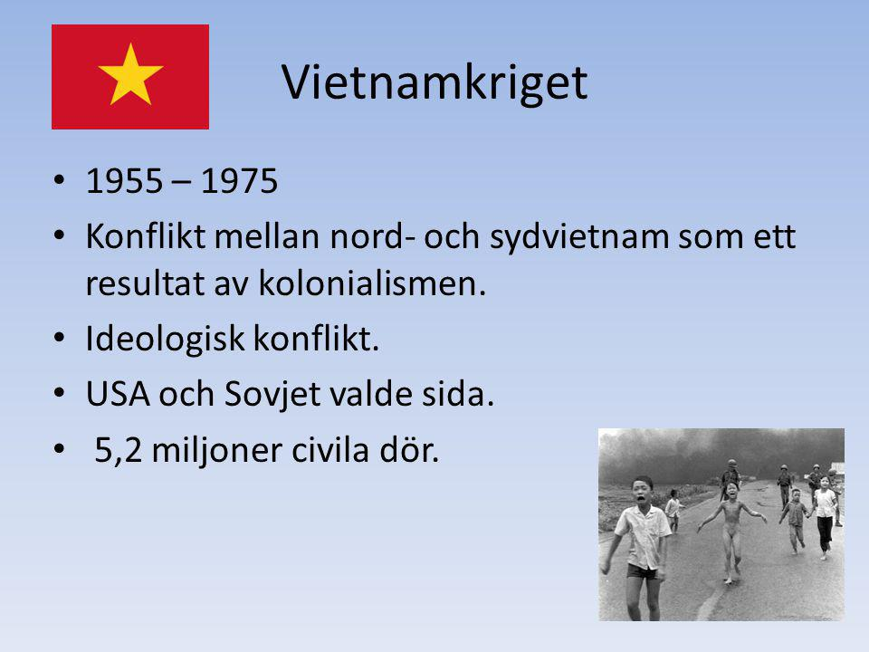 Vietnamkriget 1955 – 1975. Konflikt mellan nord- och sydvietnam som ett resultat av kolonialismen.